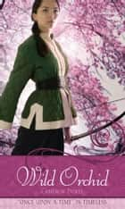 "Wild Orchid - A Retelling of ""The Ballad of Mulan"" ebook by Cameron Dokey, Mahlon F. Craft"