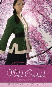 "Wild Orchid - A Retelling of ""The Ballad of Mulan"" ebook by Cameron Dokey,Mahlon F. Craft"