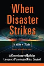 When Disaster Strikes - A Comprehensive Guide for Emergency Prepping and Crisis Survival ebook by Matthew Stein, James Wesley Rawles