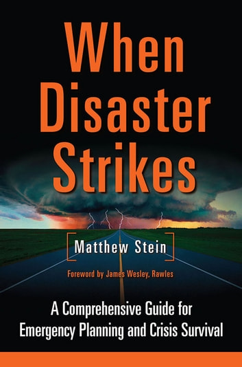 When Disaster Strikes - A Comprehensive Guide for Emergency Planning and Crisis Survival ebook by Matthew Stein