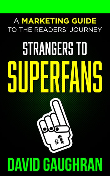 Strangers To Superfans: A Marketing Guide To The Readers' Journey ebook by David Gaughran