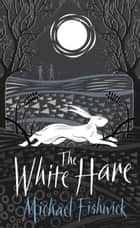 The White Hare ebook by