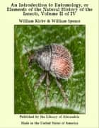 An Introduction to Entomology, or Elements of the Natural History of the Insects, Volume II of IV ebook by William Kirby & William Spence