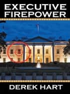 Executive Firepower ebook by Derek Hart