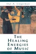 The Healing Energies of Music ebook by Hal  A Lingerman
