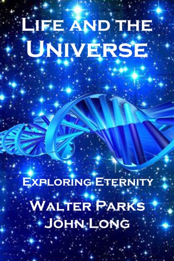 Life and the Universe ebook by Walter Parks