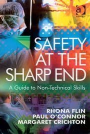 Safety at the Sharp End - A Guide to Non-Technical Skills ebook by Dr Margaret Crichton,Dr Paul O'Connor,Professor Rhona Flin