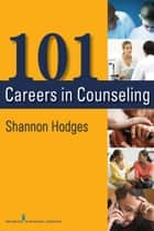 101 Careers in Counseling ebook by Shannon Hodges, PhD, LMHC, ACS