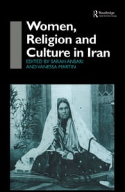 Women, Religion and Culture in Iran ebook by Sarah Ansari,Vanessa Martin