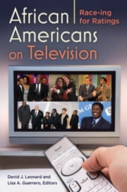 African Americans on Television: Race-ing for Ratings - Race-ing for Ratings ebook by David J. Leonard,Lisa Guerrero