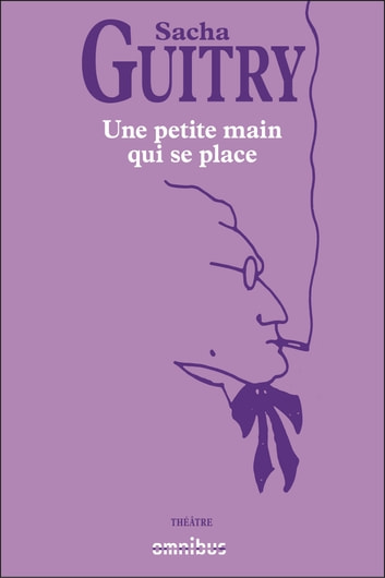 Une petite main qui se place ebook by Sacha GUITRY