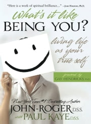 What's It Like Being You? - Living Life as Your True Self! ebook by John-Roger, DSS,Paul Kaye, DSS