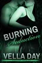 Burning Seduction ebook by Vella Day