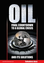 Oil: Final Countdown To A Global Crisis And Its Solutions ebook by Dr. Sahadeva Dasa