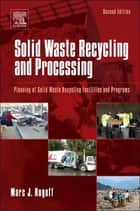 Solid Waste Recycling and Processing - Planning of Solid Waste Recycling Facilities and Programs ebook by Marc J. Rogoff