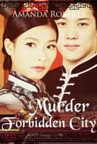 Murder in the Forbidden City - A Historical Mystery ebook by Amanda Roberts