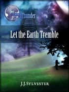 Let the Earth Tremble (The Sons of Thunder, Book 2) ebook by J.J Sylvester