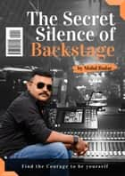 The Secret Silence Of Backstage ebook by Mohd Badar
