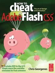 How to Cheat in Adobe Flash CS5 - The Art of Design and Animation ebook by Chris Georgenes