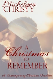 A Christmas to Remember ebook by Michelynn Christy