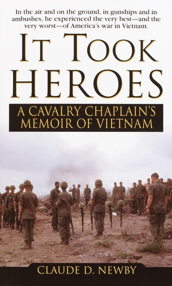It Took Heroes - A Cavalry Chaplain's Memoir of Vietnam eBook by Claude Newby