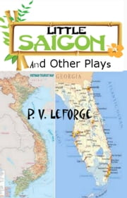 Little Saigon and Other Plays ebook by P. V. LeForge
