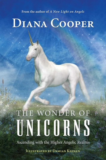 The Wonder of Unicorns - Ascending with the Higher Angelic Realms ebook by Diana Cooper
