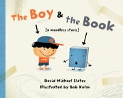 The Boy & the Book - [a wordless story] ebook by David Michael Slater