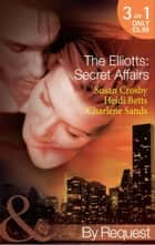 The Elliotts: Secret Affairs: The Forbidden Twin (The Elliotts, Book 5) / Mr and Mistress (The Elliotts, Book 6) / Heiress Beware (The Elliotts, Book 7) (Mills & Boon By Request) ebook by Susan Crosby, Heidi Betts, Charlene Sands