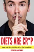 DIETS ARE CR*P ebook by Peter Dudley