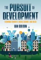 The Pursuit of Development - Economic Growth, Social Change and Ideas ebook by Ian Goldin