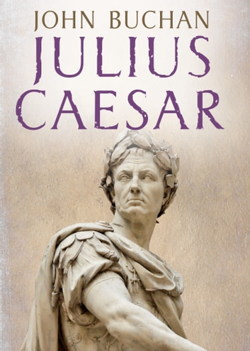 Julius Caesar ebook by John Buchan
