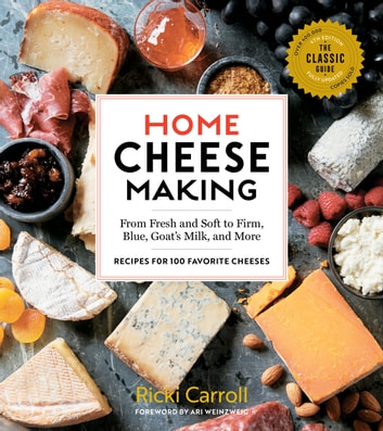 Home Cheese Making, 4th Edition - From Fresh and Soft to Firm, Blue, Goat's Milk, and More; Recipes for 100 Favorite Cheeses ebook by Ricki Carroll