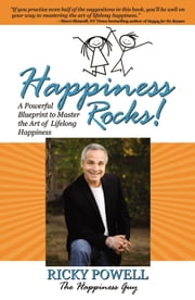 Happiness Rocks: A Powerful Blueprint to Master the Art of Lifelong Happiness ebook by Ricky Powell