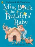 Miss Brick the Builders' Baby ebook by Allan Ahlberg, Mcnaughton Colin