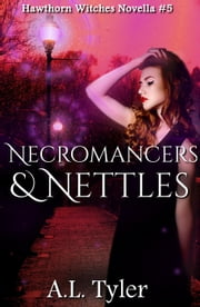 Necromancers & Nettles - Hawthorn Witches, #5 ebook by A.L. Tyler