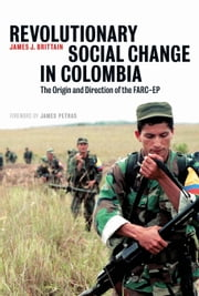 Revolutionary Social Change in Colombia - The Origin and Direction of the FARC-EP ebook by James J. Brittain,James Petras