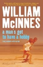 A Man's Got to Have a Hobby ebook by William McInnes