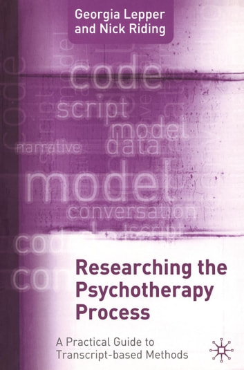 Researching the Psychotherapy Process - A Practical Guide to Transcript-Based Methods ebook by Nick Riding,Georgia Lepper