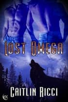 Lost Omega ebook by Caitlin Ricci