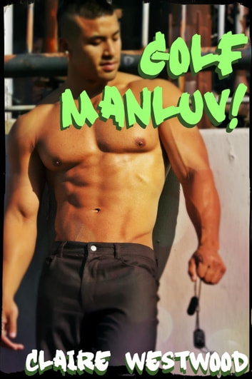 Golf MANLUV! - A Gay, Casual Encounter, Locker Room erotic tale ebook by Claire Westwood