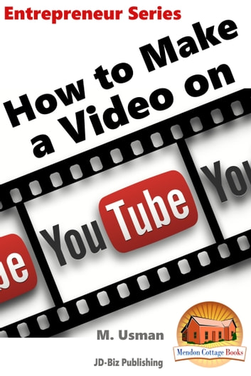 How to Make a Video on YouTube ebook by M. Usman