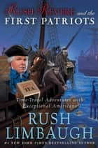 Rush Revere and the First Patriots - Time-Travel Adventures With Exceptional Americans eBook by Rush Limbaugh