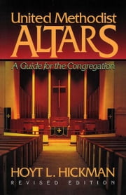 United Methodist Altars - A Guide for the Congregation (Revised Edition) ebook by Hoyt L. Hickman