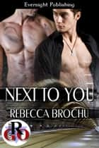 Next to You ebook by Rebecca Brochu