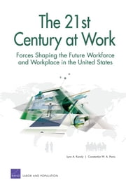 The 21st Century at Work:  Forces Shaping the Future Workforce and Workplace in the United States  ebook by Lynn A. Karoly,Constantijin Panis,Constantijn Panis