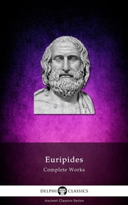 Complete Works of Euripides (Delphi Classics) ebook by Euripides, Delphi Classics