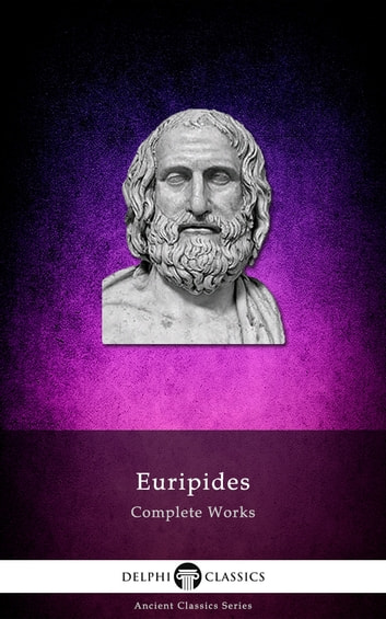 Complete Works of Euripides (Delphi Classics) ebook by Euripides,Delphi Classics