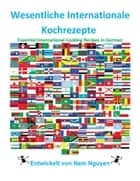Wesentliche Internationale Kochrezepte - Essential International Cooking Recipes In German ebook by Nam Nguyen