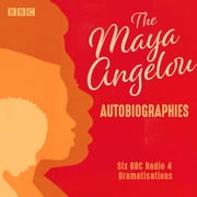 The Maya Angelou Autobiographies - Six BBC Radio 4 dramatisations audiobook by Maya Angelou